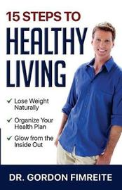 15 Steps to Healthy Living by Gordon Fimreite