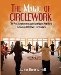 The Magic of Circlework by Jalaja Bonheim