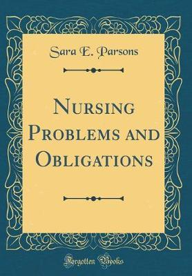 Nursing Problems and Obligations (Classic Reprint) by Sara E Parsons