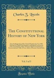The Constitutional History of New York, Vol. 5 of 5 by Charles Z Lincoln image