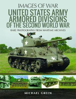 United States Army Armored Division of the Second World War by Michael Green