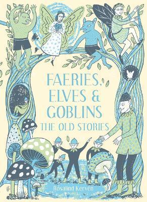 Faeries, Elves and Goblins by Rosalind Kerven