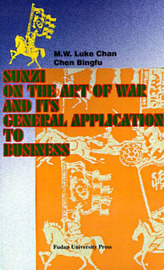 Sunzi on the Art of War and Its General Application to Business by M. W. Luke Chan