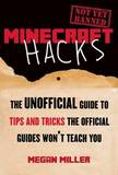Minecraft Hacks: The Unofficial Guide to Tips and Tricks the Official Guides Won't Teach You by Megan Miller