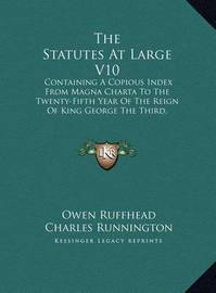The Statutes at Large V10: Containing a Copious Index from Magna Charta to the Twenty-Fifth Year of the Reign of King George the Third, Inclusive (1786) by Charles Runnington