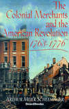 The Colonial Merchants and the American Revolution, 1763-1776 by Arthur Meier Schlesinger