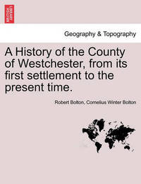 A History of the County of Westchester, from Its First Settlement to the Present Time, Vol. II by Robert Bolton