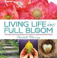 Living Life in Full Bloom by Elizabeth Murray