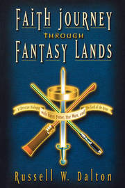 Faith Journey Through Fantasy Lands by Russell W. Dalton