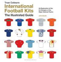 International Football Kits True Colours by John Devlin