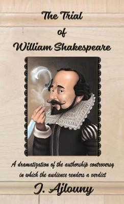 The Trial of William Shakespeare by J Ajlouny