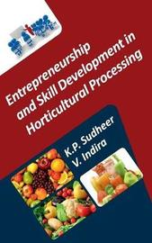 Entrepreneurship and Skill Development in Horticultural Processing by K.P. Sudheer
