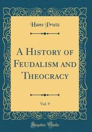 A History of Feudalism and Theocracy, Vol. 9 (Classic Reprint) by Hans Prutz image