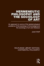 Hermeneutic Philosophy and the Sociology of Art by Janet Wolff