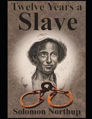 Twelve Years a Slave (Annotated) by Solomon Northup