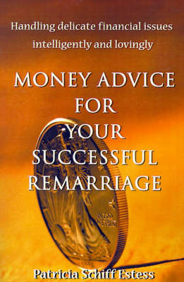 Money Advice for Your Successful Remarriage: Handling Delicate Financial Issues Intelligently and Lovingly by Patricia Schiff Estess image