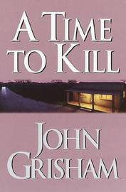 A Time to Kill by John Grisham image