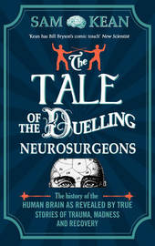 The Tale of the Duelling Neurosurgeons by Sam Kean