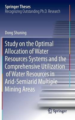 Study on the Optimal Allocation of Water Resources Systems and the Comprehensive Utilization of Water Resources in Arid-Semiarid Multiple Mining Areas by Dong Shuning