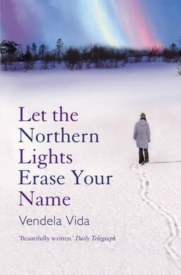 Let the Northern Lights Erase Your Name by Vendela Vida image