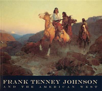 Frank Tenney Johnson and the American West by Melissa Webster