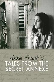 Tales from the Secret Annexe by Anne Frank