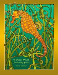 A Water World Colouring Book by Dandi Palmer image