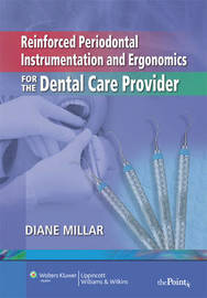 Reinforced Periodontal Instrumentation and Ergonomics for the Dental Care Provider by Diane Millar image