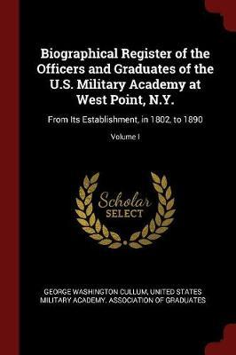 Biographical Register of the Officers and Graduates of the U.S. Military Academy at West Point, N.Y. by George Washington Cullum