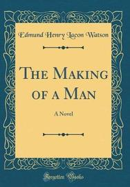 The Making of a Man by Edmund Henry Lacon Watson image