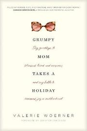 Grumpy Mom Takes a Holiday by Valerie Woerner