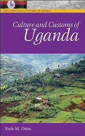 Culture and Customs of Uganda by Kefa M Otiso image