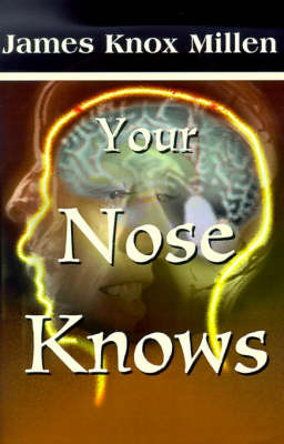 Your Nose Knows: A Study of the Sense of Smell by James Knox Millen image