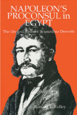 Napoleon's Proconsul in Egypt: Life and Times of Bernardino Drovetti by Ronald T. Ridley image