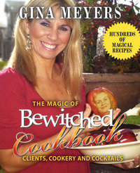The Magic of Bewitched Cookbook: Clients, Cookery and Cocktails by Gina Meyers