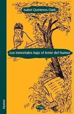 Los Inmortales Bajo El Lente Del Humor by Isabel Quinteros Clark image