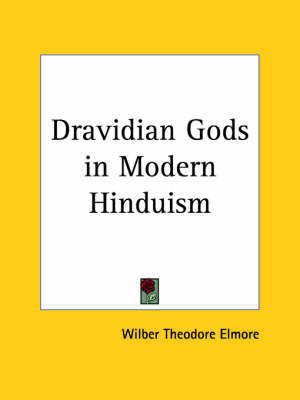 Dravidian Gods in Modern Hinduism (1915) by Wilber Theodore Elmore