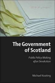 The Government of Scotland: Public Policy Making After Devolution by Michael Keating image