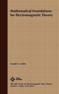 Mathematical Foundations for Electromagnetic Theory by Donald G. Dudley