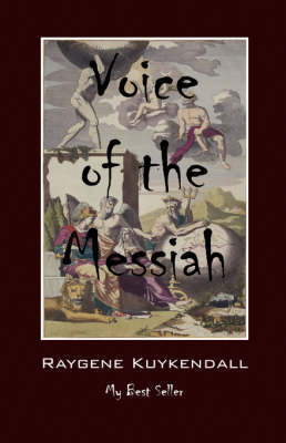 Voice of the Messiah: My Best Seller by Raygene Kuykendall