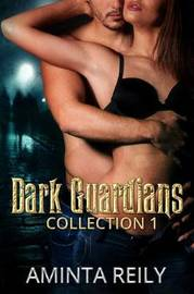 Dark Guardian Collection 1 by Aminta Reily