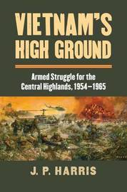 Vietnam's High Ground by J.P. Harris