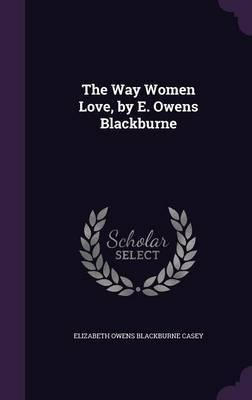 The Way Women Love, by E. Owens Blackburne by Elizabeth Owens Blackburne Casey image