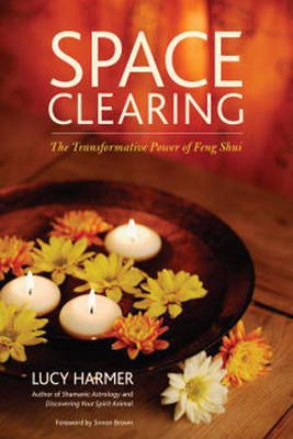 Space Clearing: The Art of Intuitive Feng Shui by Lucy Harmer