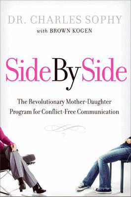 Side by Side: The Revolutionary Mother-Daughter Program for Conflict-free Communication by Charles Sophy image