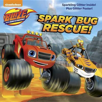 Spark Bug Rescue! (Blaze and the Monster Machines) by Mary Tillworth