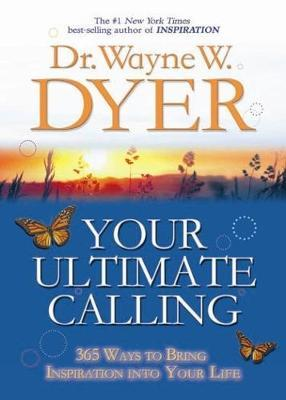 Your Ultimate Calling by Wayne Dyer