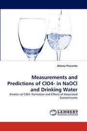 Measurements and Predictions of Clo4- In Naocl and Drinking Water by Aleksey Pisarenko
