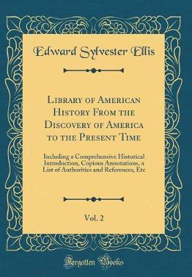 Library of American History from the Discovery of America to the Present Time, Vol. 2 by Edward Sylvester Ellis image