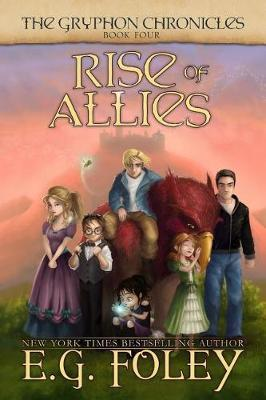 Rise of Allies (the Gryphon Chronicles, Book 4) by E G Foley